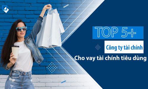 Top 5+ Công ty cho vay tài chính tiêu dùng tốt nhất 2021