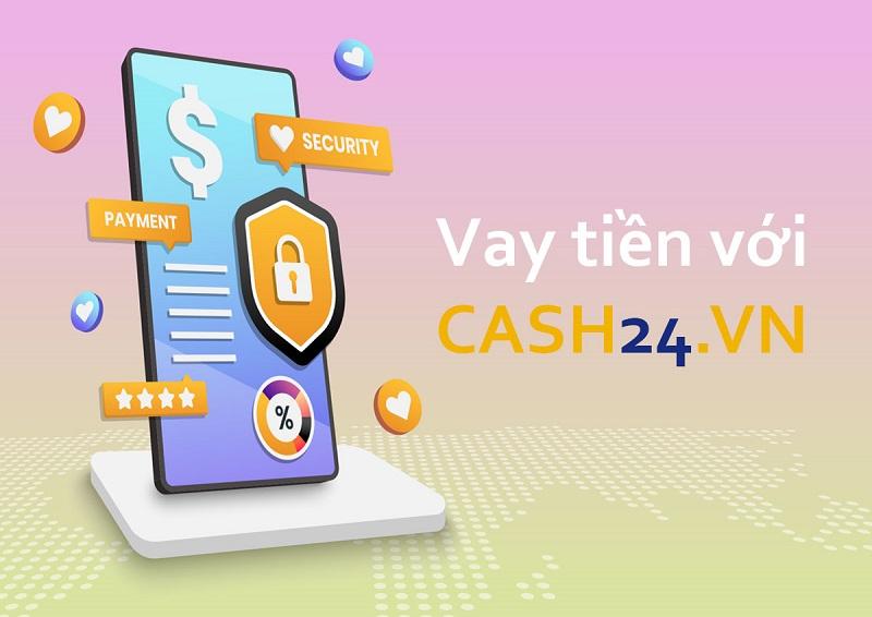 Cash24 là website vay tiền online đang được ưa chuộng nhất hiện nay