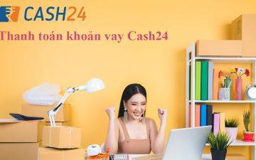 Cash24 là gì? Hướng dẫn cách vay tiền Cash24 chi tiết 2021