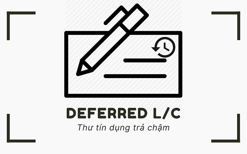 Defered L/C là hình thức thư tín dụng trả chậm được nhiều doanh nghiệp sử dụng